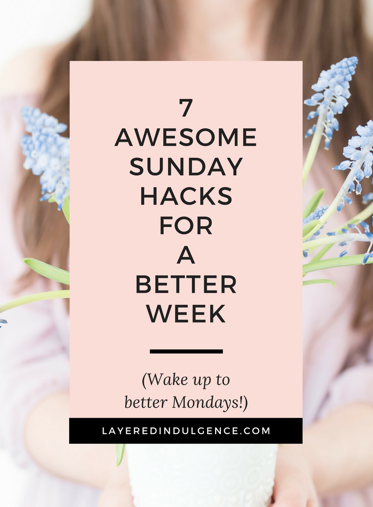 Life hacks every girl should know: What to do Sunday to improve your week and be more productive. Check out these 7 useful tips for everything from organization, to being social to working on your passion.