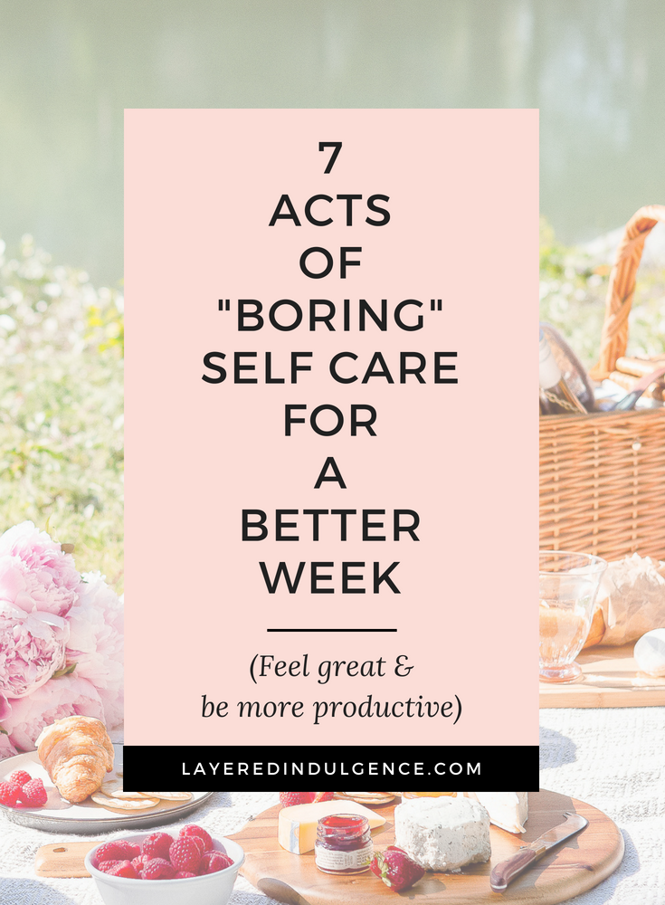 "Self care Sunday! 7 ""boring"" self care tips and activities for a productive week! This self care routine will help you be happier and have a better week."